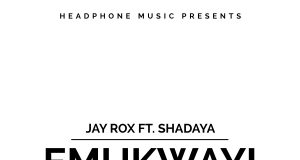 "Jay Rox – ""Emukwayi"" ft. Shadaya (Prod. By Shinko Beats)"