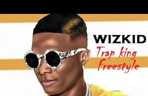 "Wizkid – ""Trap King"" (Freestyle)"