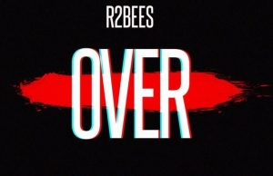 "R2Bees – ""Over"" (Prod. Killbeatz)"