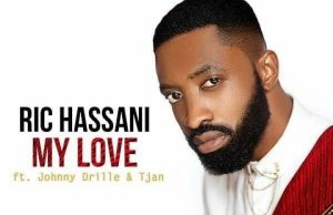 "Ric Hassani – ""My Love"" ft. Johnny Drille X Tjan"