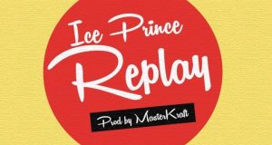 "Ice Prince – ""Replay"" (Prod. By Masterkraft)"