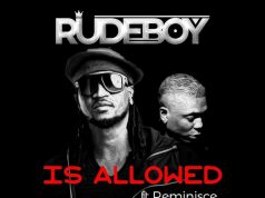 """Rudeboy – """"Is Allowed"""" ft. Reminisce"""