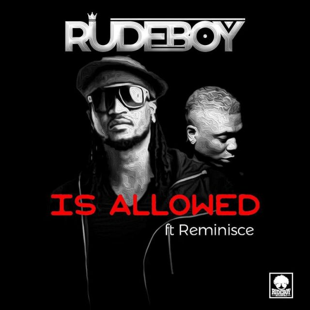 "Rudeboy – ""Is Allowed"" ft. Reminisce"