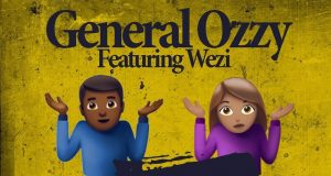 "General Ozzy – ""I Don't Care"" ft. Wezi"
