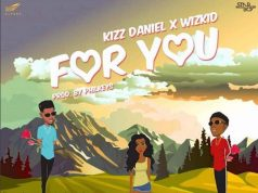 "Kizz Daniel x Wizkid – ""For You"" (Prod. Philkeyz)"