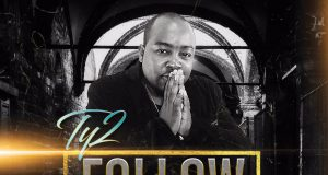 "Ty2 - ""Follow"" ft. Mark B3 x Bersha Rodney"