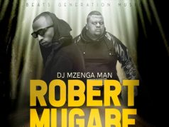 "Dj Mzenga Man ft. Macky2 X The New Generation – ""Robert Mugabe (A, B, C, D)"""