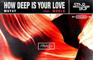 """Mut4y – """"How Deep Is Your Love"""" ft. Wurld"""