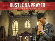 "T.Sich - ""Hustle Na Prayer"""