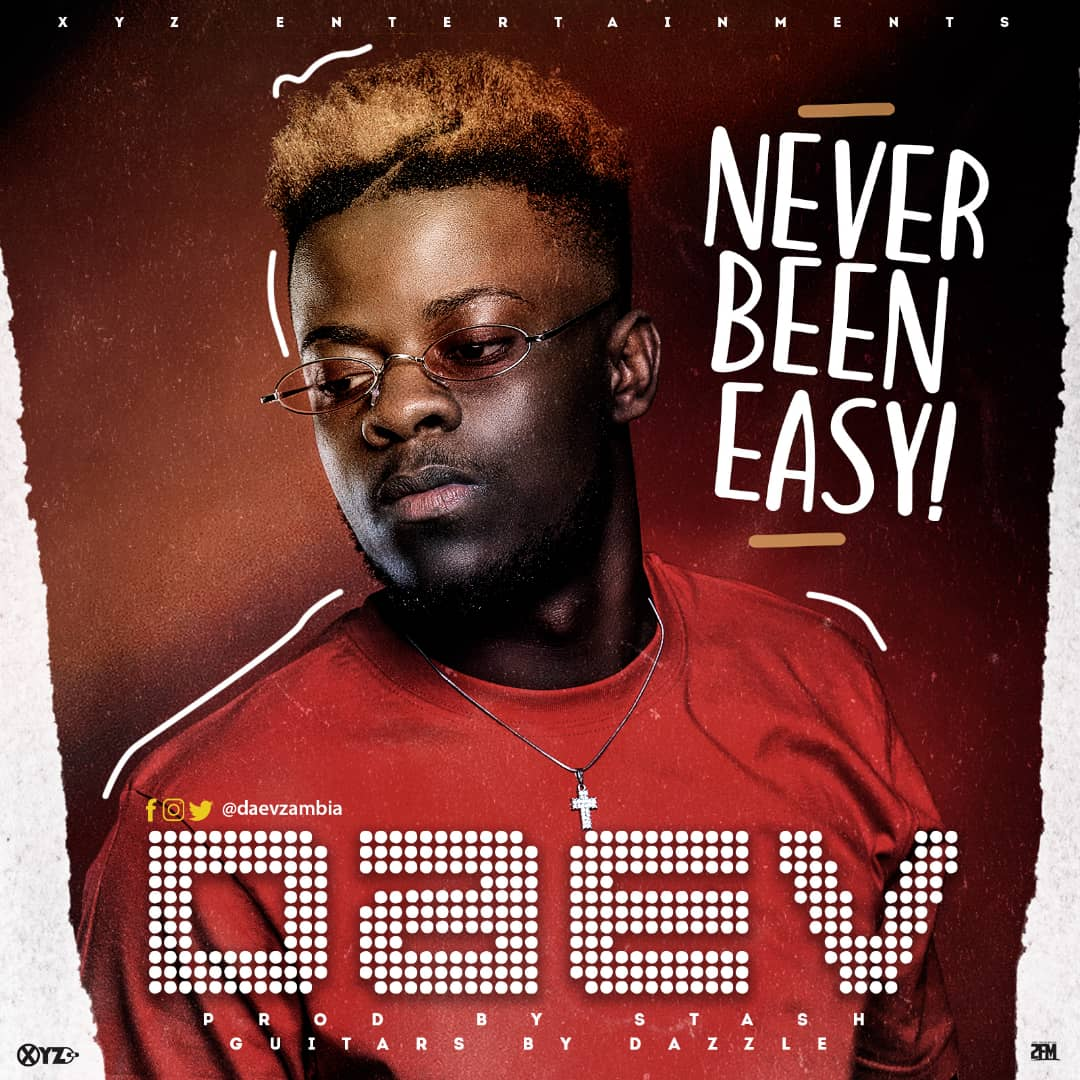 """Daev Zambia - """"Never Been Easy"""" (Prod. By Mr Stash)"""