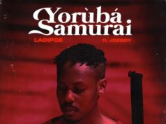 "DOWNLOAD Ladipoe ft. Joeboy - ""Yoruba Samurai"" Mp3"