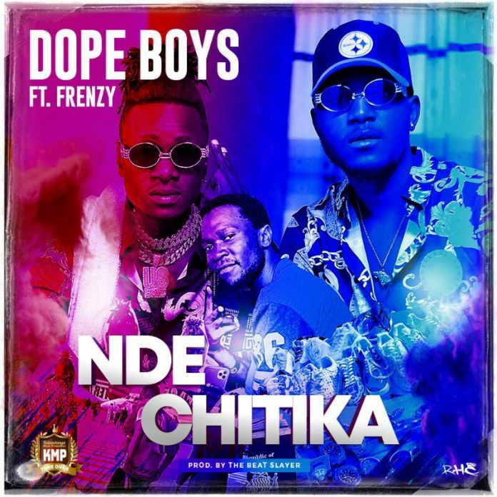 """DOWNLOAD Dope Boys ft. Frenzy – """"Nde Chitika"""" Mp3"""