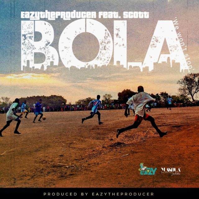 "DOWNLOAD EazyTheProducer ft. Scott Zambia – ""Bola (We won't stop)"" Mp3"