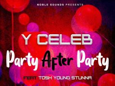 """DOWNLOAD Y Celeb ft. Tosh Young Stunna - """"Party after Party"""" Mp3"""