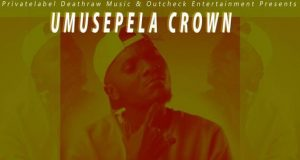 "DOWNLOAD Umusepela Crown – ""Closing Remarks (Freestyle)"" Mp3"
