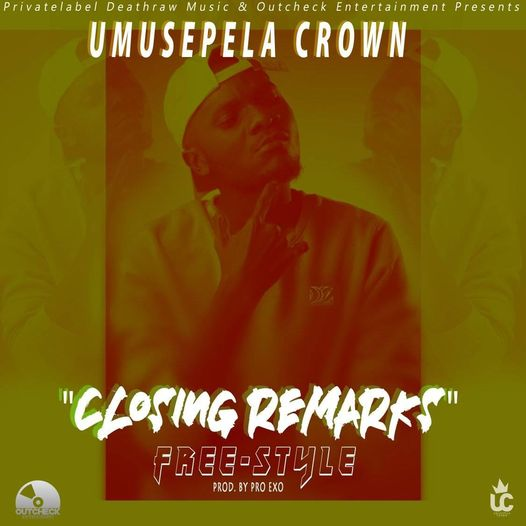 Download Umusepela Crown - Closing Remarks (Freestyle) Viral Video Download