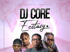 "DOWNLOAD DJ Core ft. T-Sean, Kas D'Troy & Camstar – ""Ecstasy"" Mp3"