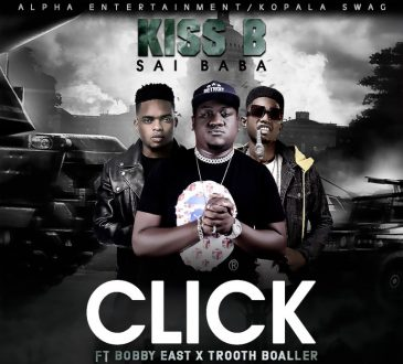 """Kiss B Sai Baba ft. Bobby East x Trooth Boaller – """"Click"""""""
