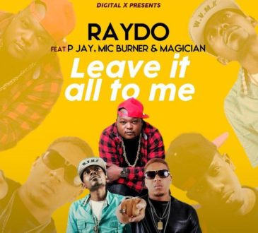 Raydo ft PJ, Mic Burner & Magician - Leave it all to Me